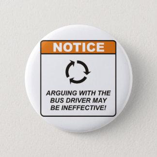 Bus Driver / Argue Pinback Button