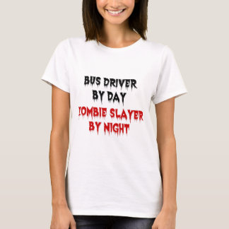 Bus Driver by Day Zombie Slayer by Night T-Shirt