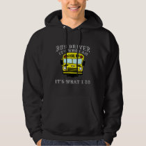Bus Driver - It's Who I Am Hoodie
