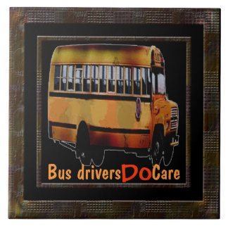 Bus Drivers Do Care Ceramic Tile
