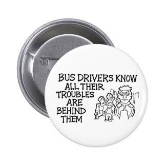 Bus Drivers Know All Their Troubles Behind Them Pinback Button