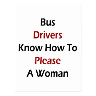 Bus Drivers Know How To Please A Woman Postcard