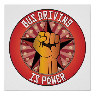 Bus Driving Is Power Posters