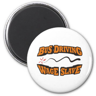 Bus Driving Wage Slave 2 Inch Round Magnet