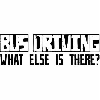 Bus Driving What Else Is There? Acrylic Cut Out