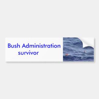 Bush Administration survivor Bumper Stickers
