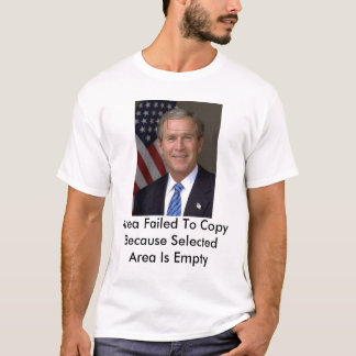 bush, Area Failed To Copy Because Selected Area... T-Shirt