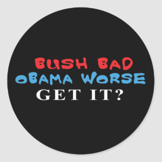 Bush Bad Obama Worse stickers