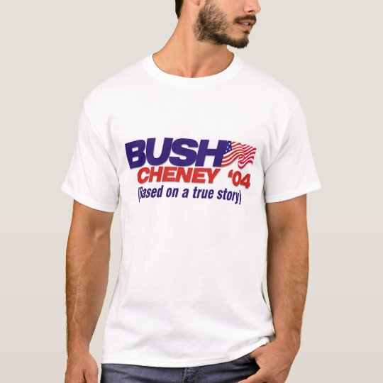 Bush/Cheney '04: Based on a true story T-Shirt