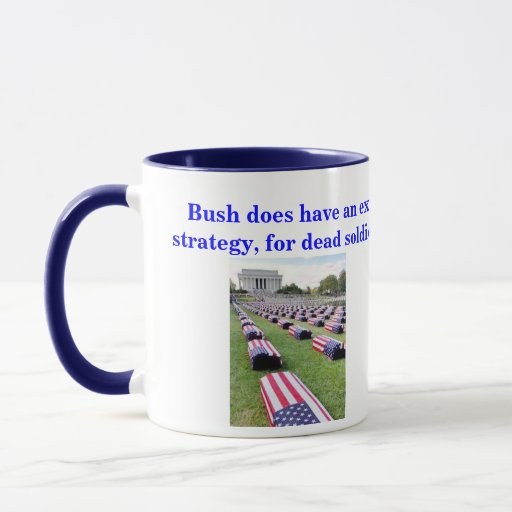 Bush does have an exit strategy. Mug. Mug