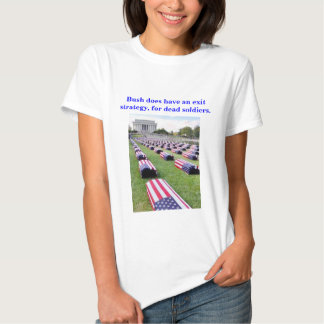 Bush does have an exit strategy. Women's shirt. Tee Shirt