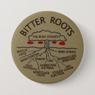 Bush Dynasty Has Bitter Roots Button