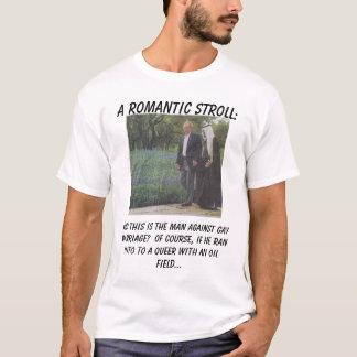 bush_gay, A romantic stroll:, And this is the m... T-Shirt