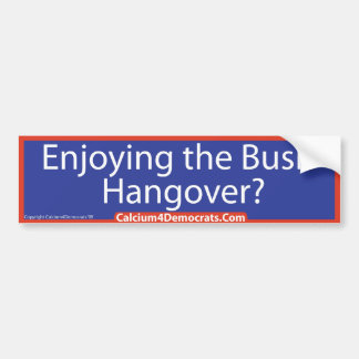 Bush Hangover - Bumper Sticker Car Bumper Sticker