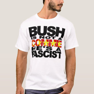 Bush is a Fascist T-Shirt