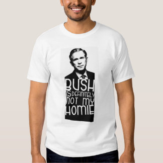 Bush Is Definitely Not My Homie Shirt