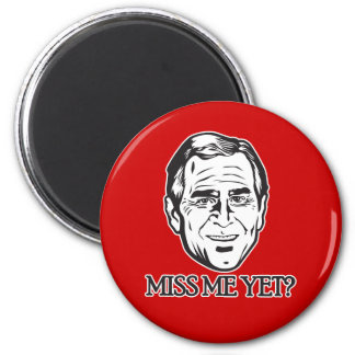 Bush, Miss Me Yet? 2 Inch Round Magnet