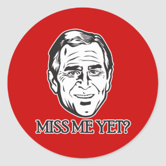 Bush, Miss Me Yet? Stickers