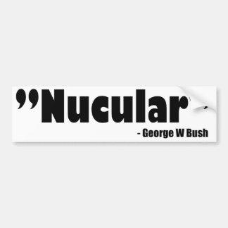 Bush Nucular bumpersticker Bumper Sticker