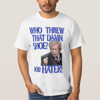Bush shoes thrown hater funny bush t-shirt