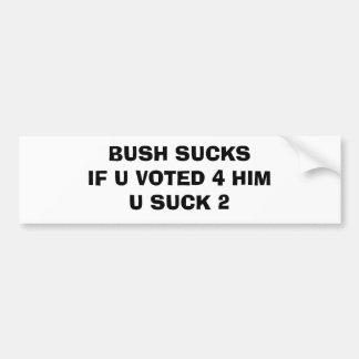 BUSH SUCKSIF U VOTED 4 HIM U SUCK 2 BUMPER STICKER
