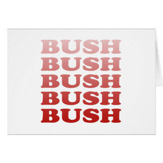 BUSH x 5 Greeting Card