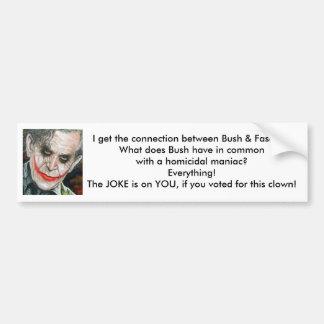 bushjoker, I get the connection between Bush & ... Bumper Sticker