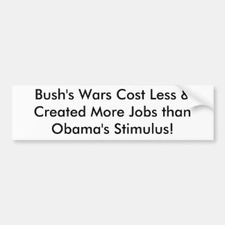 Bush's Wars Cost Less & Created More Jobs than ... Bumper Sticker