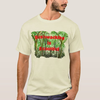 Bushwacking is beautiful T-Shirt