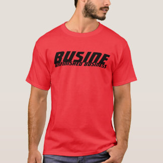 Busine, Unfinished Business T-Shirt