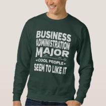 Business Administration College Major Cool People Sweatshirt