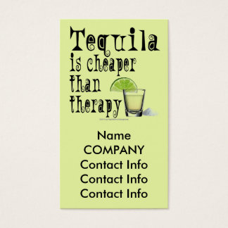 BUSINESS CARDS - TEQUILA IS CHEAPER THAN THERAPY