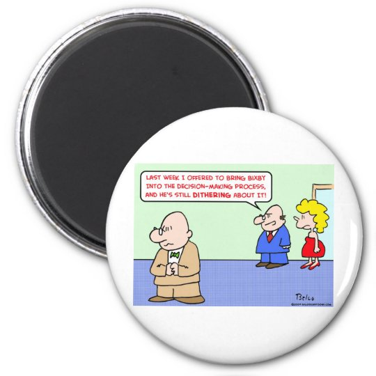 business decision dithering magnet