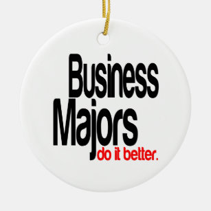 Business Majors Do It Better Ceramic Ornament