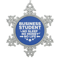 Business Student No Life or Money Snowflake Pewter Christmas Ornament