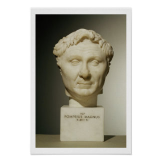 Bust of Pompey 106-48 BC c 60 BC marble Poster