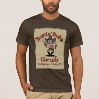 Bustin' Bob's Grub T-Shirt