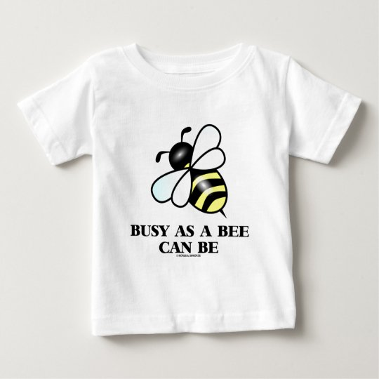 Busy As A Bee Can Be (Bee Saying) Baby T-Shirt