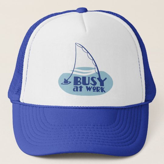 Busy at Work with fishing rod in the water Trucker Hat
