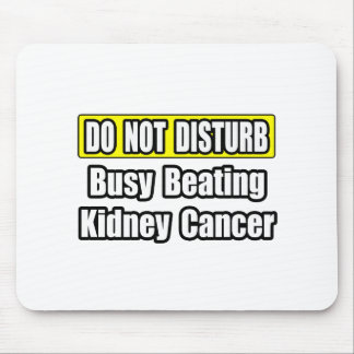 Busy Beating Kidney Cancer Mouse Pad