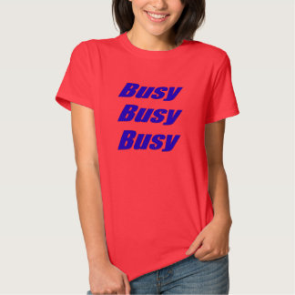 Busy Busy Busy Tee Shirt