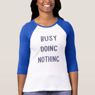 Busy Doing Nothing 3/4 Sleeve Baseball T-Shirt