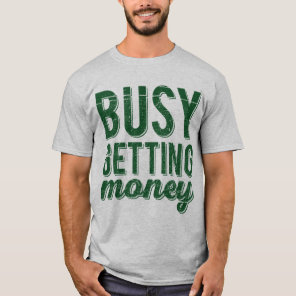 Busy Getting Money T-Shirt