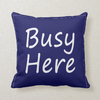 Busy Here, Still Busy Throw Pillow
