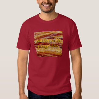 But bacon IS a vegetable. T Shirt