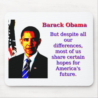 But Despite All Our Differences - Barack Obama Mouse Pad