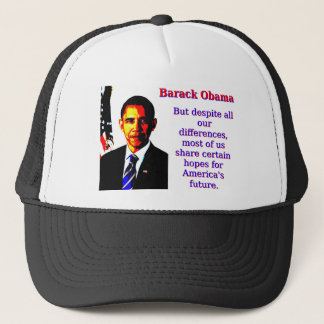 But Despite All Our Differences - Barack Obama Trucker Hat