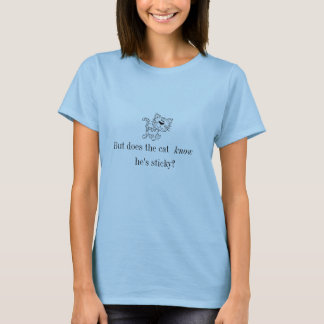 But does the cat know he's sticky? T-Shirt