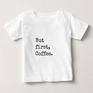 But First Coffee Baby T-Shirt