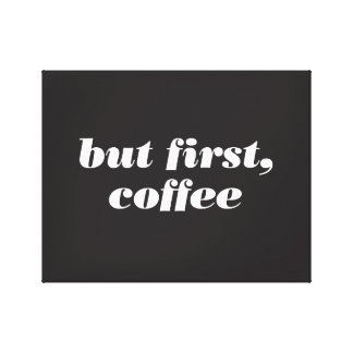 but first, coffee (black) canvas print